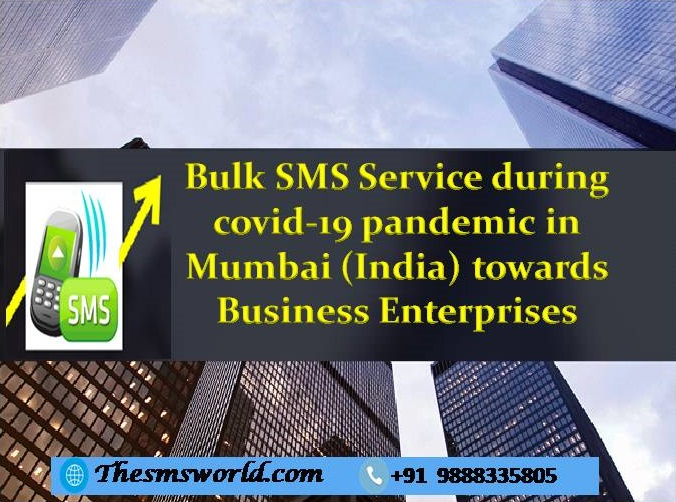 The importance of bulk sms service during covid-19 pandemic in Mumbai (India) towards business Enterprises
