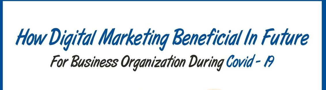 How digital marketing beneficial in future for business organization during Covid – 19